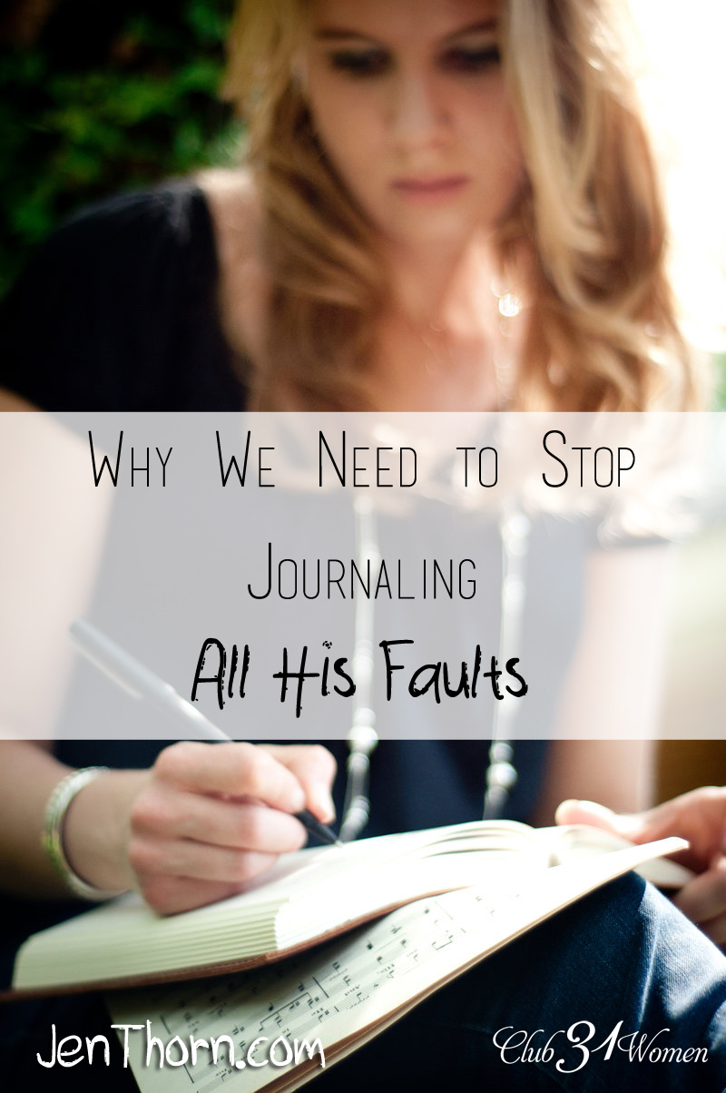 Why We Need to Stop Journaling All His Faults via @Club31Women