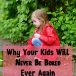 Why Your Kids Need Never Be Bored  ~ Ever Again