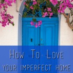 How To Love Your Imperfect Home