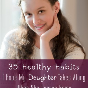 35 Healthy Habits I Hope My Daughter Takes Along When She Leaves Home