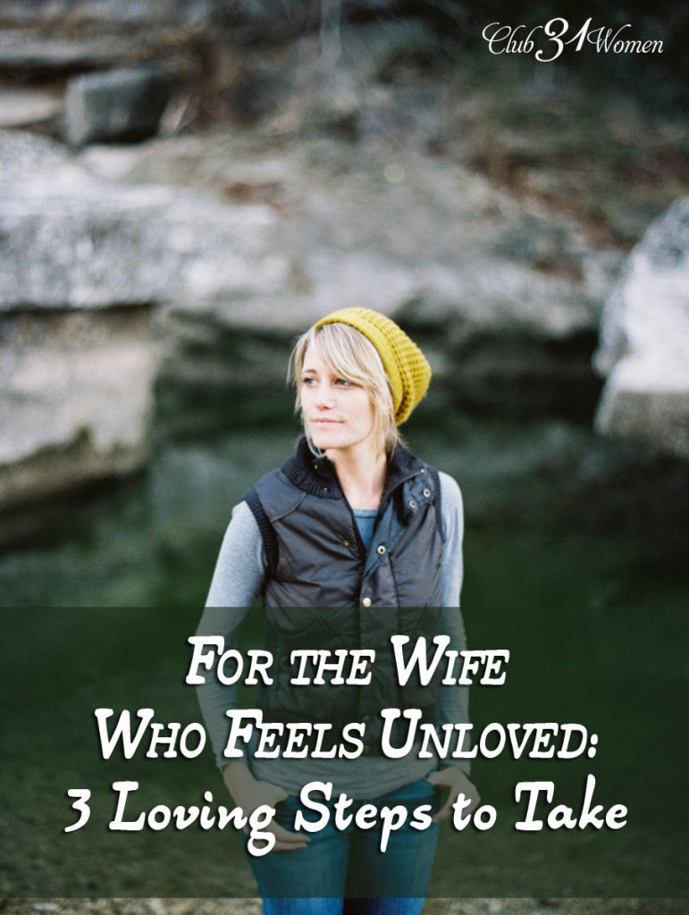 For the Wife Who Feels Unloved:3 Loving Steps to Take