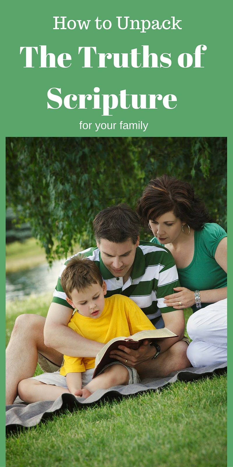 Making Time to Unpack the Truths of Scripture for Your Family