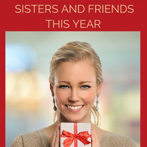 12 Perfect Gift Ideas - What to Give All Your Sisters and Friends This Year