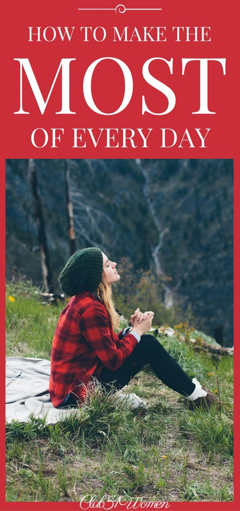 How to Make the Most of Every Day