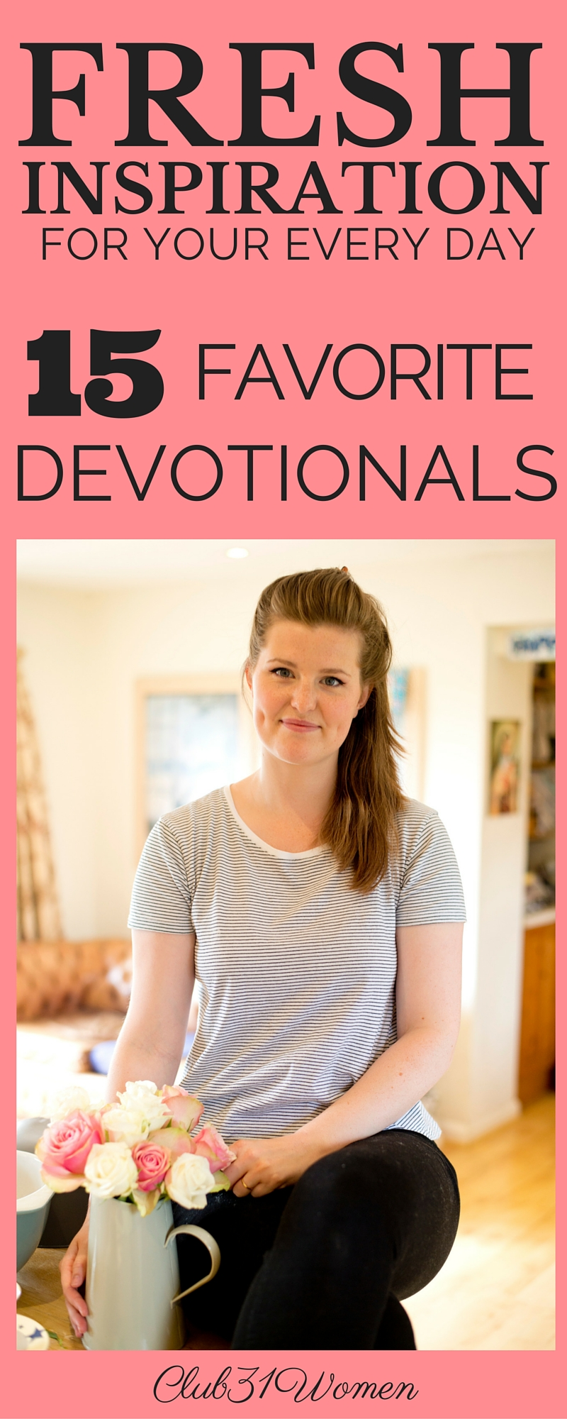 Fresh Inspiration for Your Every Day: 15 Favorite Devotionals to Pick From