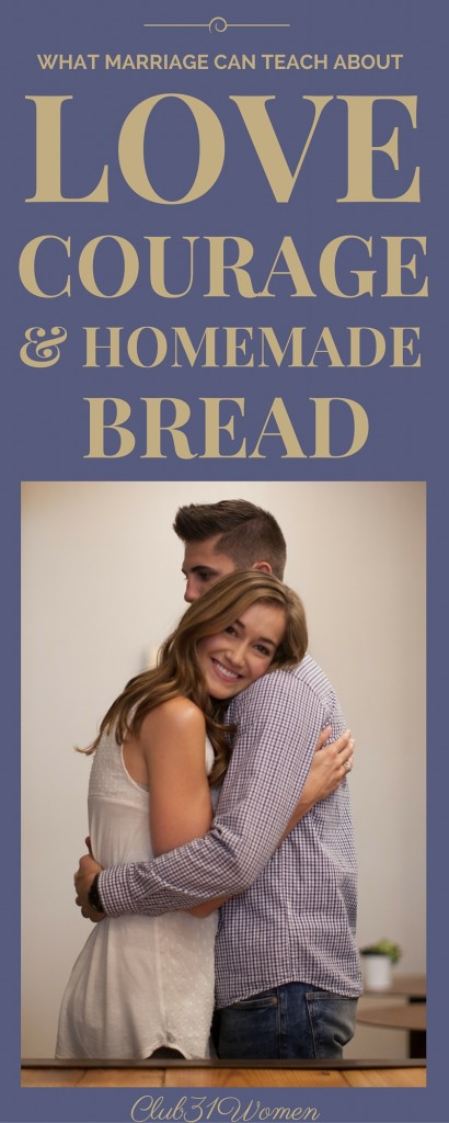 What Marriage Can Teach About Love, Courage, and Homemade Bread