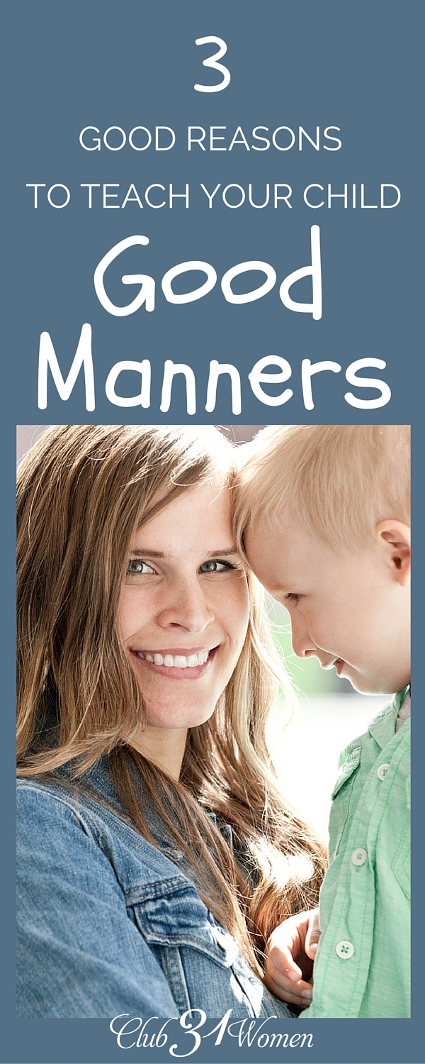 So why do we bother to teach our kids good manners? It takes so much time and effort and all for what? Here are 3 great reasons why it's worth the trouble! ~ Club31Women via @Club31Women