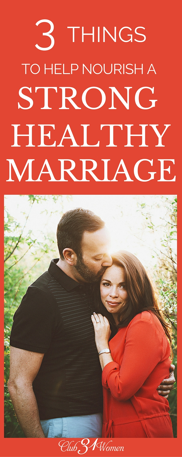 It's so easy to let the busyness of life creep in and choke out your relationship with your husband. But here are 3 things you can do right NOW to cultivate a strong, healthy marriage! via @Club31Women