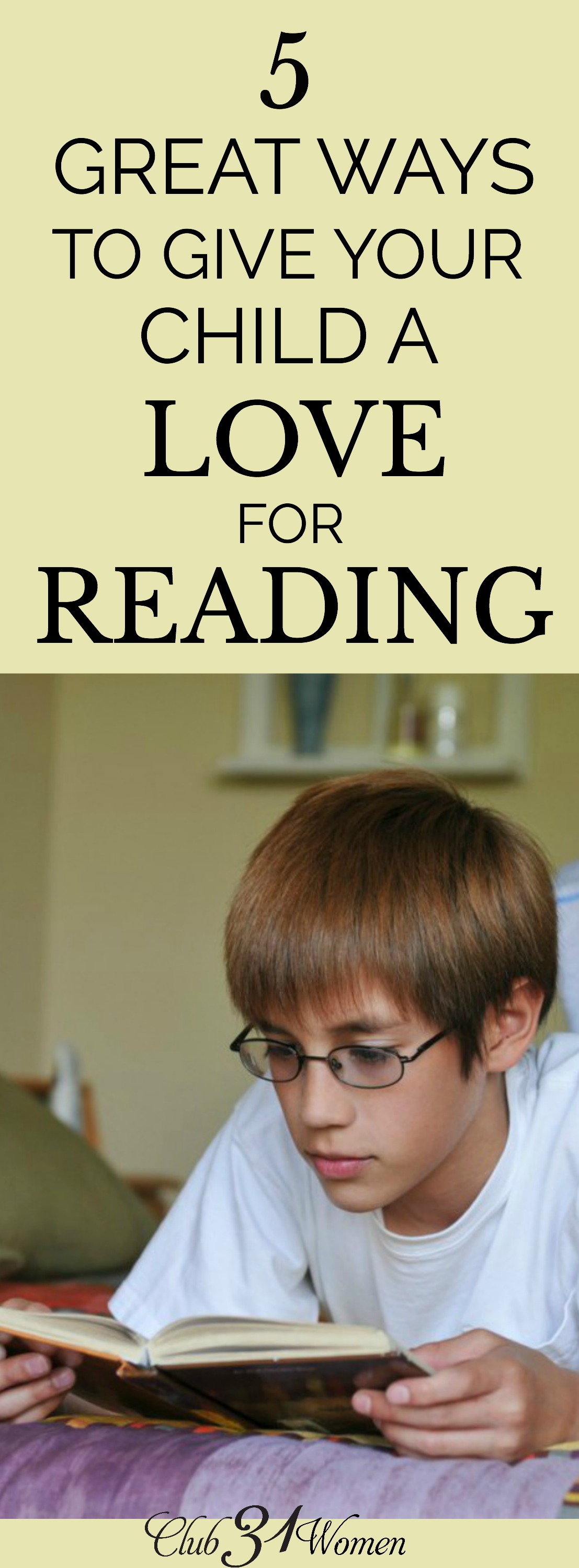 If you're looking for ways to instill a love for reading in your children, these practical ideas will give you a head start to do just that! via @Club31Women