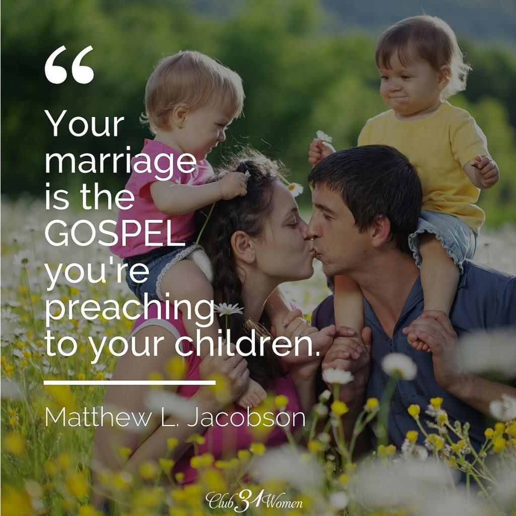 Your marriage is the gospel you're preaching to your children. ~ Matthew L Jacobson