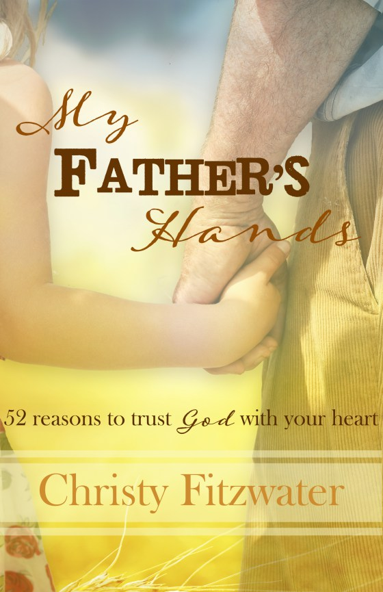 My Father's Hands by Christy Fitzwater