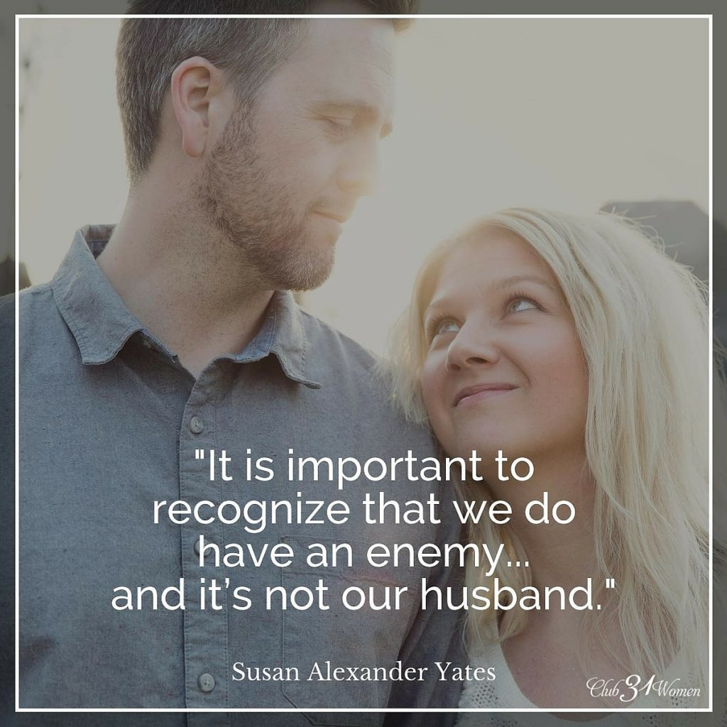 It's important to recognize that we do have an enemy and it is not our husband.