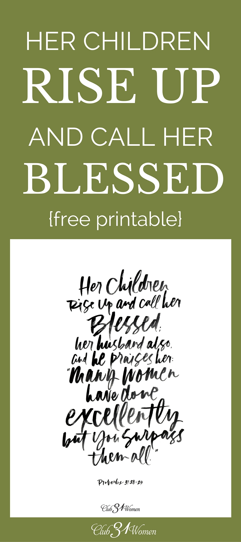 Her children rise up and call her blessed..... (Proverbs 31:28-29) Here's a beautiful, custom-designed printable as a free gift for readers at Club31Women! via @Club31Women