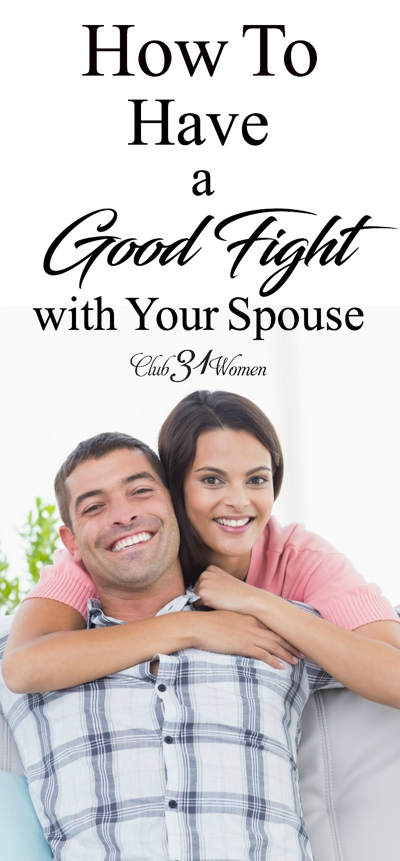 What is the best way to fight with your husband? Here's how to have a good fight with your husband - in a way that STRENGTHENS your marriage instead of weakening it! via @Club31Women