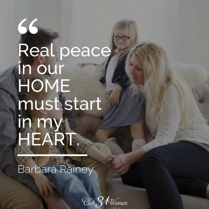 Real Peace in our home must start in my heart. ~ Barbara Rainey