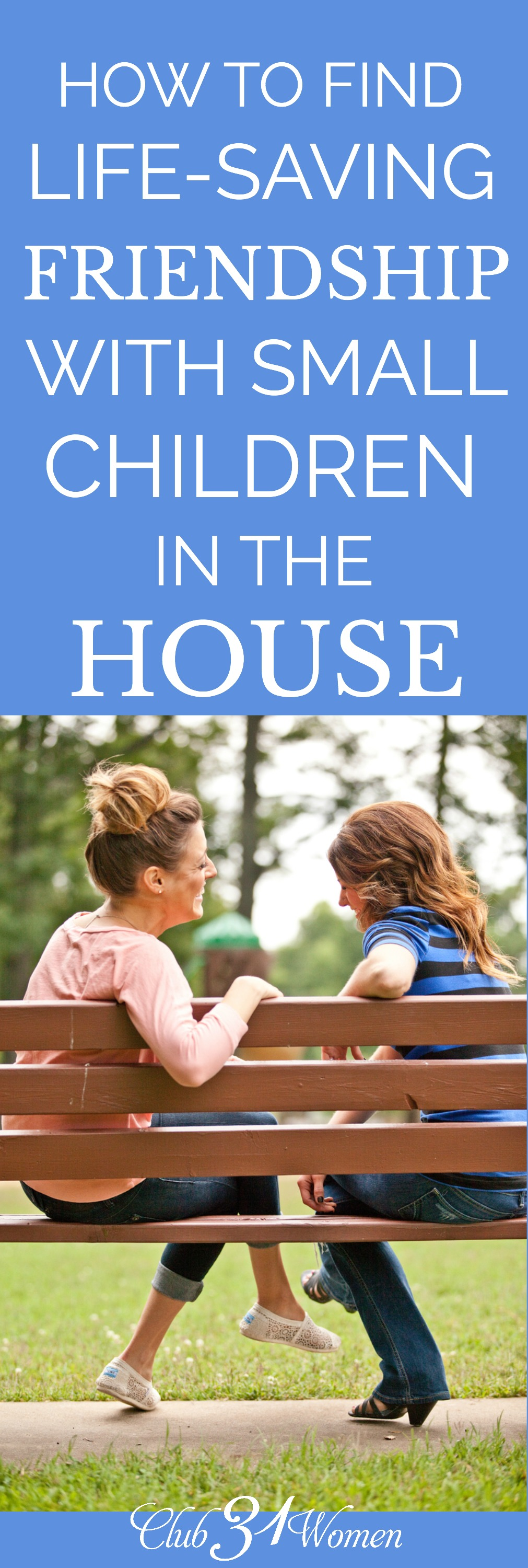 Friendships are essential, especially when you have small children. How can you make space for friendship while pouring into young children, too? How to Find Life-Saving Friendship With Small Children in the House via @Club31Women