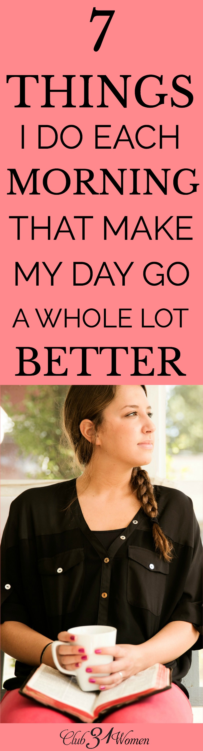 Mornings can have a significant impact on our entire day. Being intentional makes a big difference! Here are 7 basic things I try to do every morning. via @Club31Women