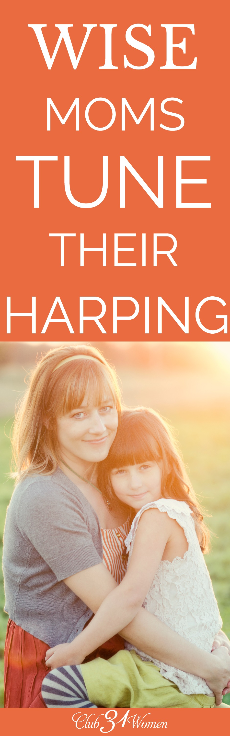 Do you harp on your children? What if some harping is actually considered good and beneficial for our children? Here's how to tell the difference! via @Club31Women