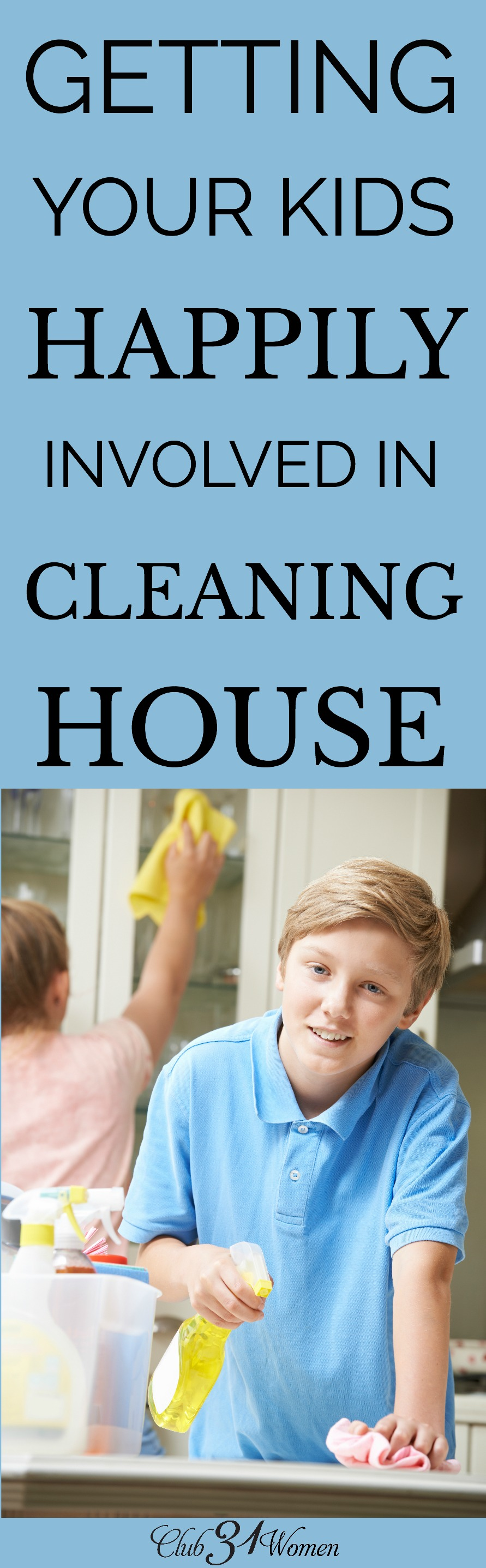 Do you struggle to get your kids involved in cleaning house? Here are some suggestions to help them feel part of making their house a home. via @Club31Women