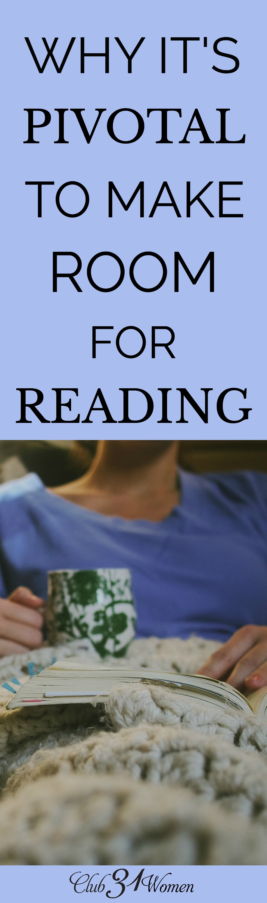 Do you make time to read? Here are some excellent reasons why we should make room for reading in our lives and what sort of books to pursue. via @Club31Women