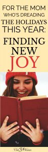 for-the-mom-whos-dreading-the-holidays-this-year-finding-new-joy