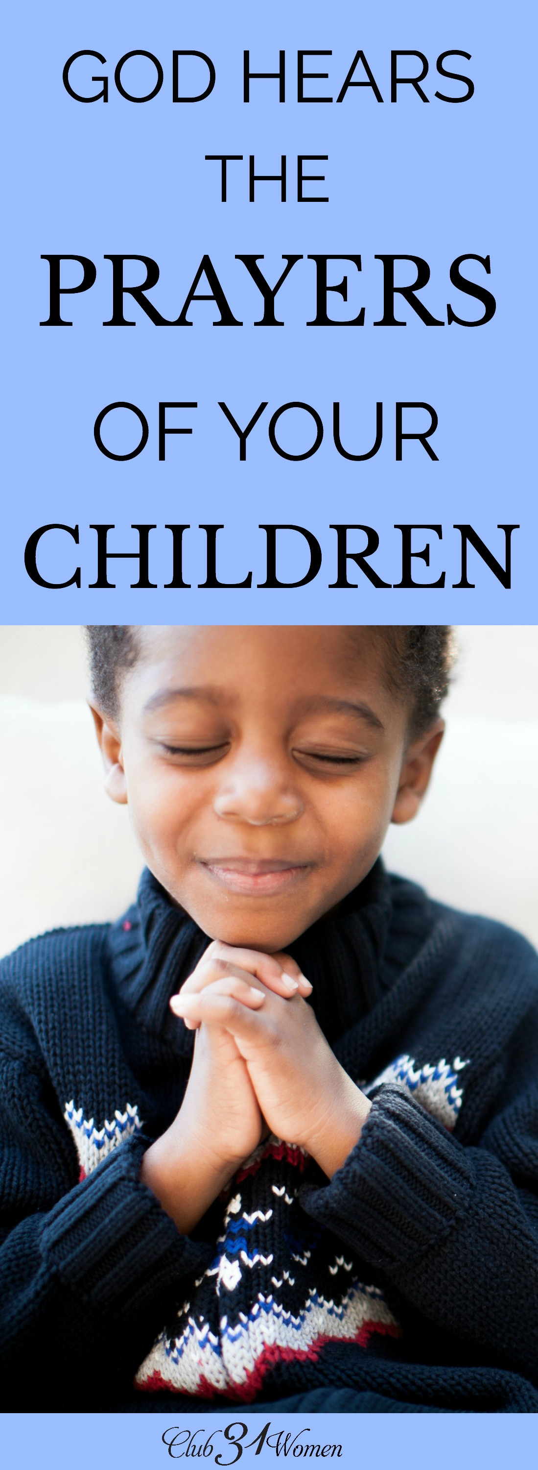The prayers of your children do not go unheard - even if they seem small and insignificant to us, God wants your child to know Him. He will show Himself! via @Club31Women