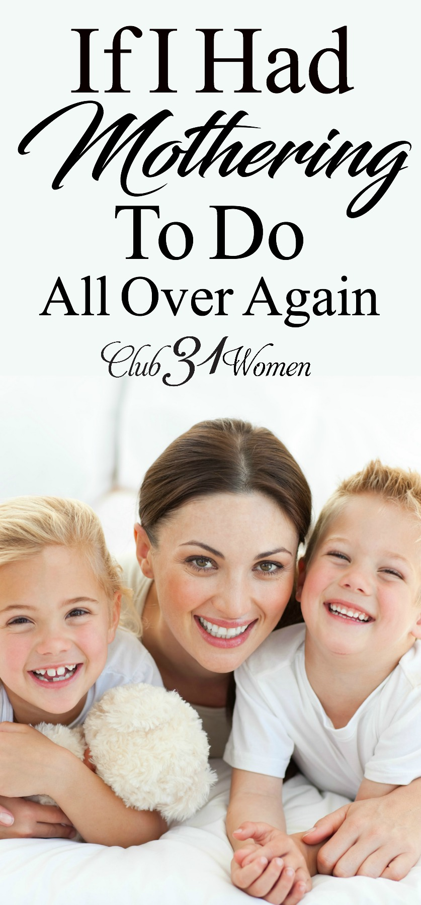 Do you ever think about the mothering things you might do differently if you had it to do over again? Here are a few things I learned I want to pass on... via @Club31Women