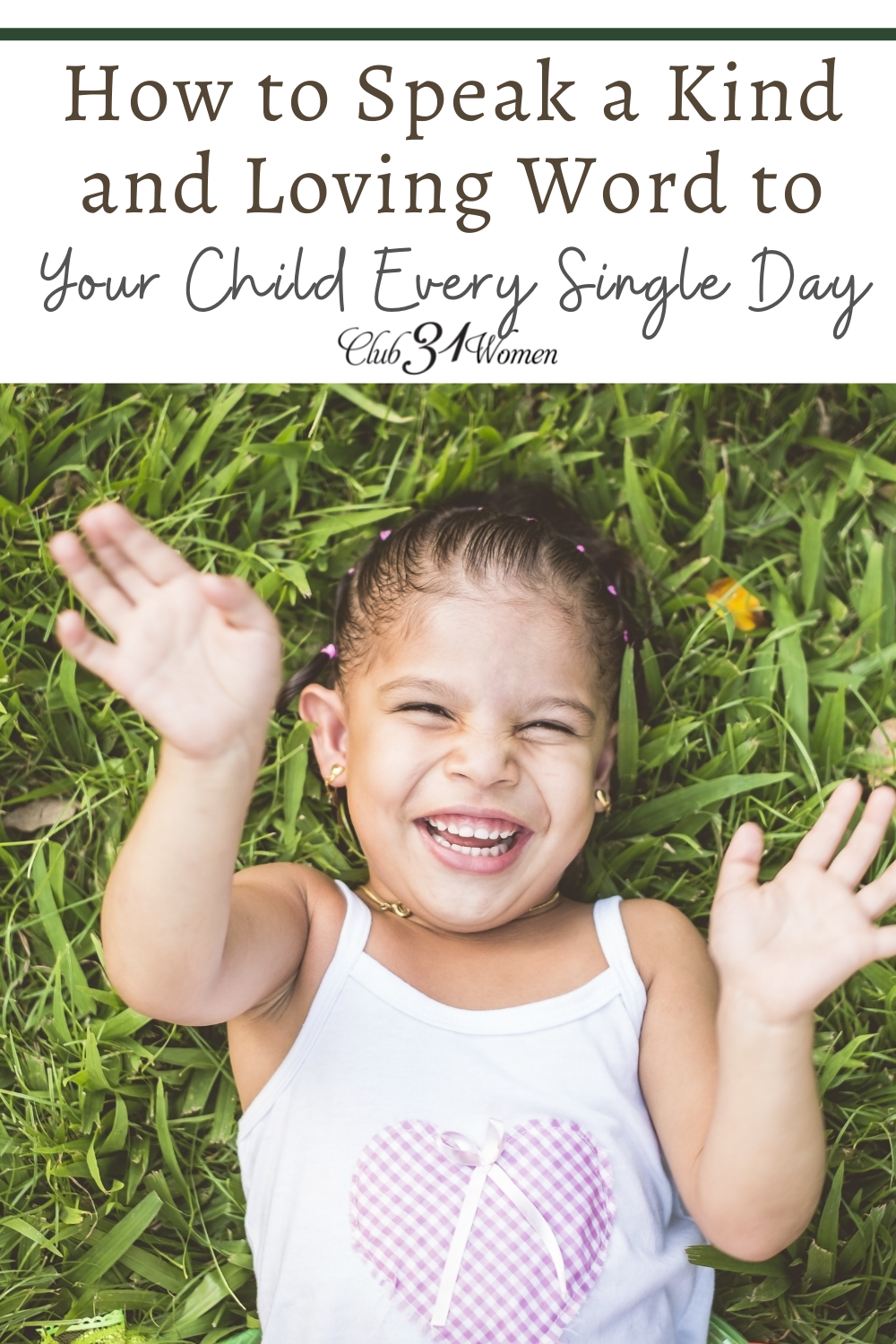 Don't wait to speak that kind and beautiful word to your child each day. Speak truth into their hearts and build their confidence in Christ. via @Club31Women