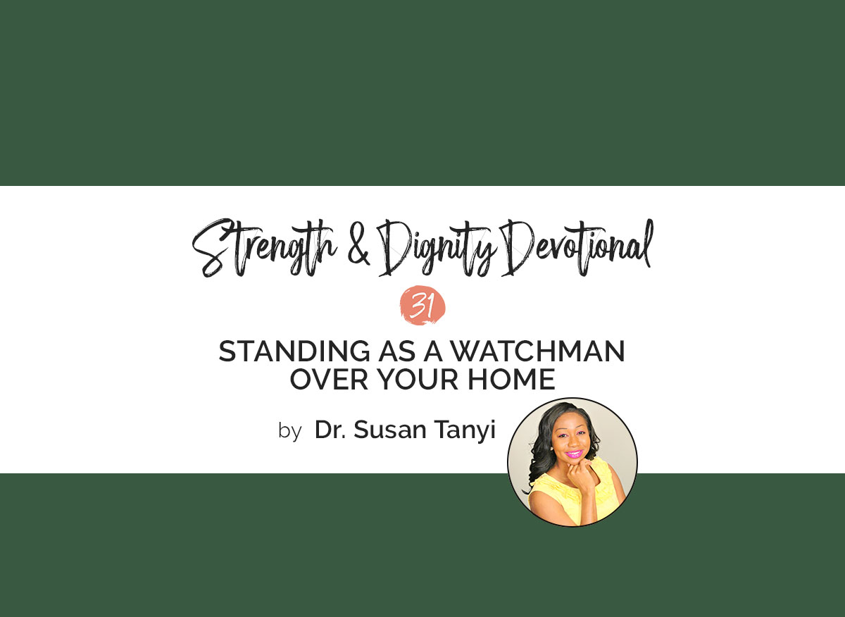 Standing as a Watchman Over Your Home