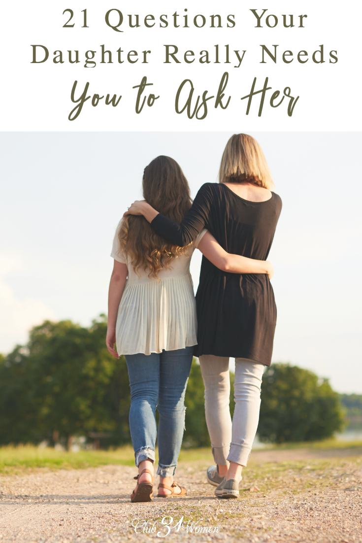 How does a mother grow close with her daughter? How do you get to know her heart? Here are 21 thoughtful questions she really needs you to ask! via @Club31Women