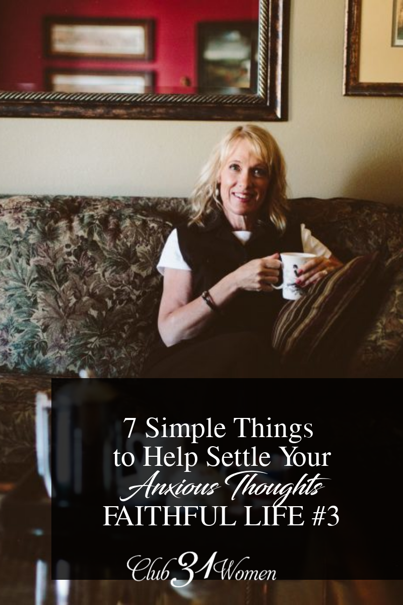 When anxious thoughts threaten to overtake your days, your nights, and everything in between, how can we settle those thoughts? Here are some tips... via @Club31Women