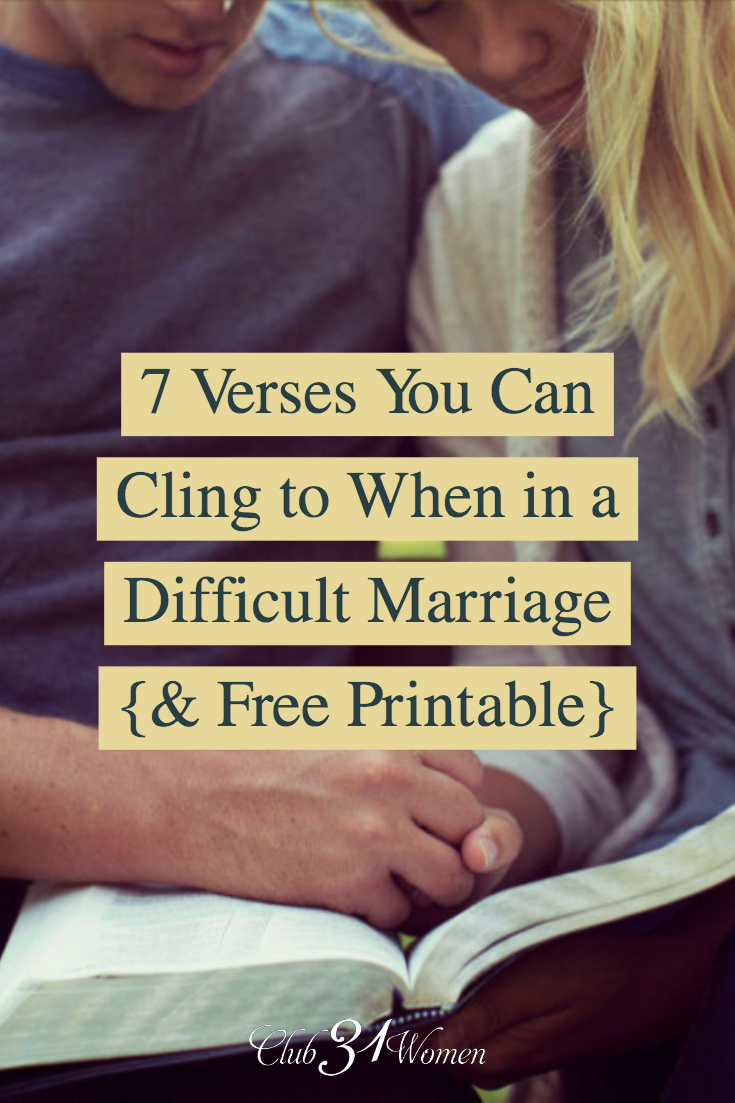 If you're struggling to hold on to a difficult marriage? If you could use encouragement to keep on together? Here are 7 verses to inspire you. With FREE Printable! via @Club31Women
