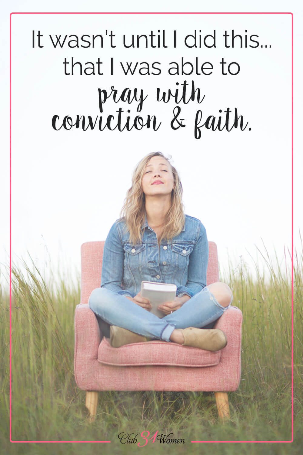 Prayer isn't just about the right tools or timing or discipline. If we don't come to God with conviction and belief, none of it matters. via @Club31Women