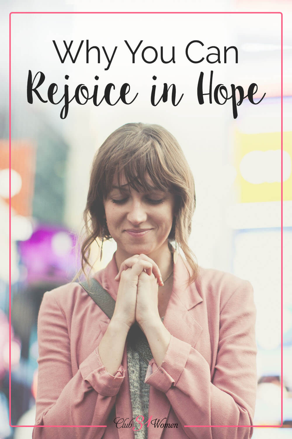 Even when life feels heavy and dim, we can rejoice in hope. God holds our future and that is great reason to trust and hope in Him! via @Club31Women