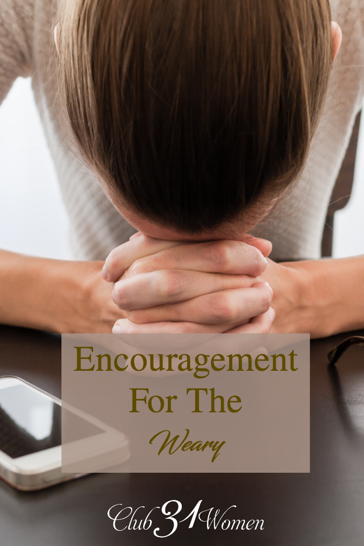 Are you weary from fighting all the battles and just in need of some encouragement? Are you frustrated and drained and don't know what else to do? via @Club31Women