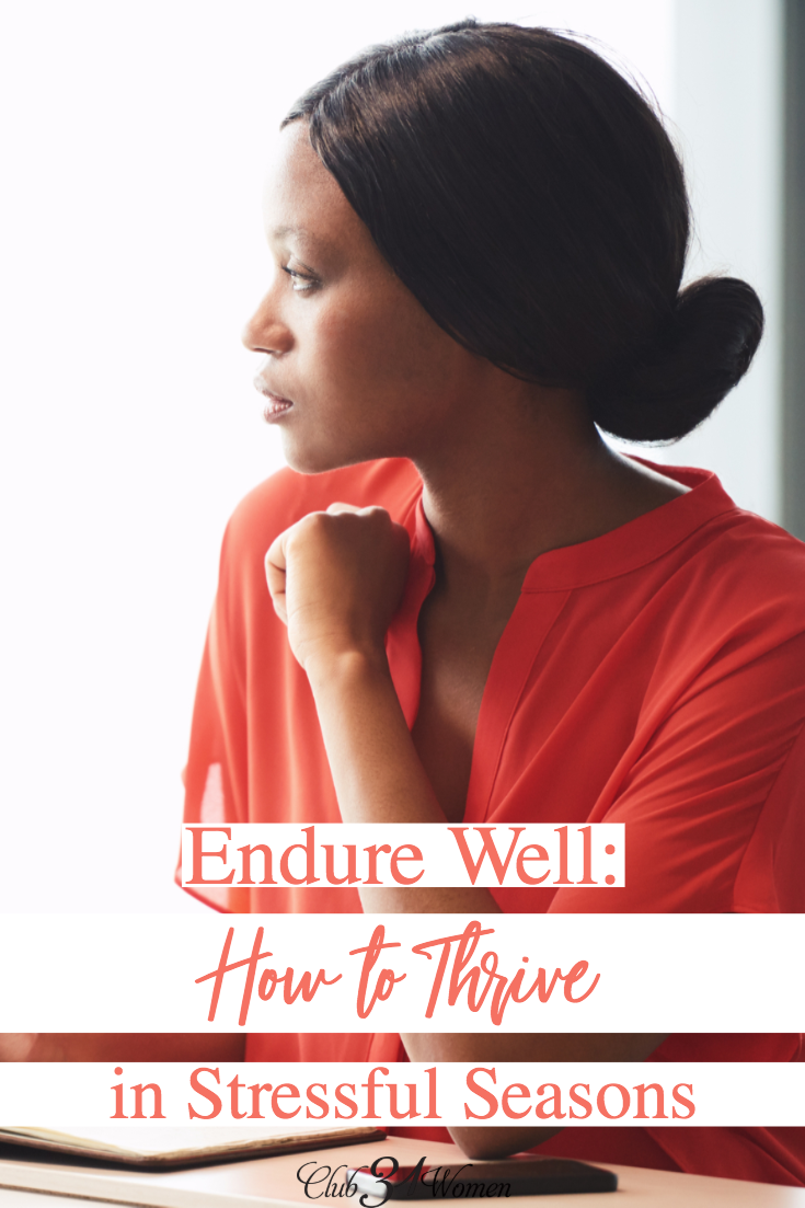 There will always be stressful times. Don't wait for perfection. How can we work through them in order to thrive in the work God has called us to? via @Club31Women