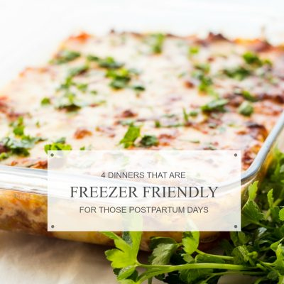 Freezer Friendly Dinners for those Postpartum Days