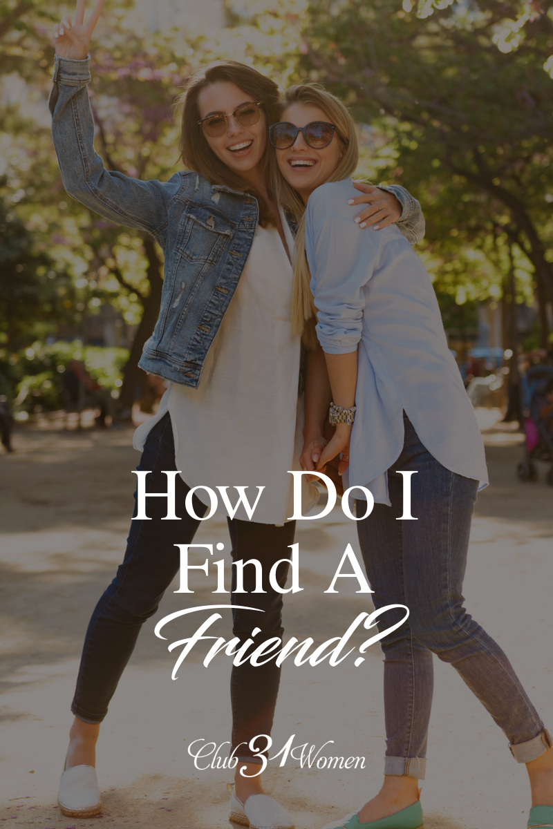 If you are in need or searching for a new friend or two, these are some great steps to get you headed in the right direction! via @Club31Women