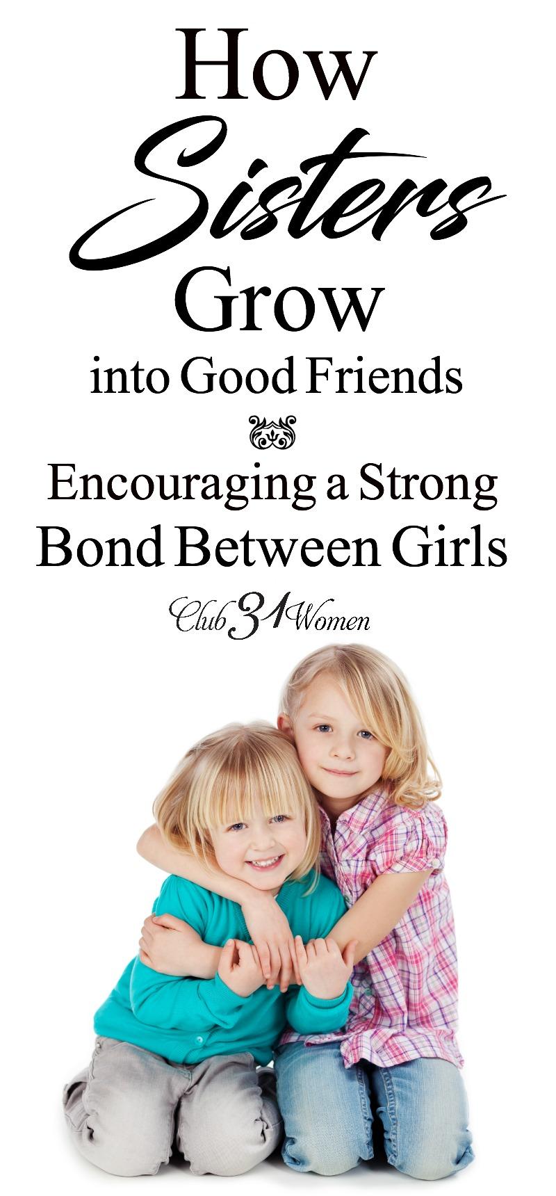 How do sisters grow up to be best-friends? What can a mom do to encourage close friendship between daughters? Here are 5 ways to help girls become close! via @Club31Women