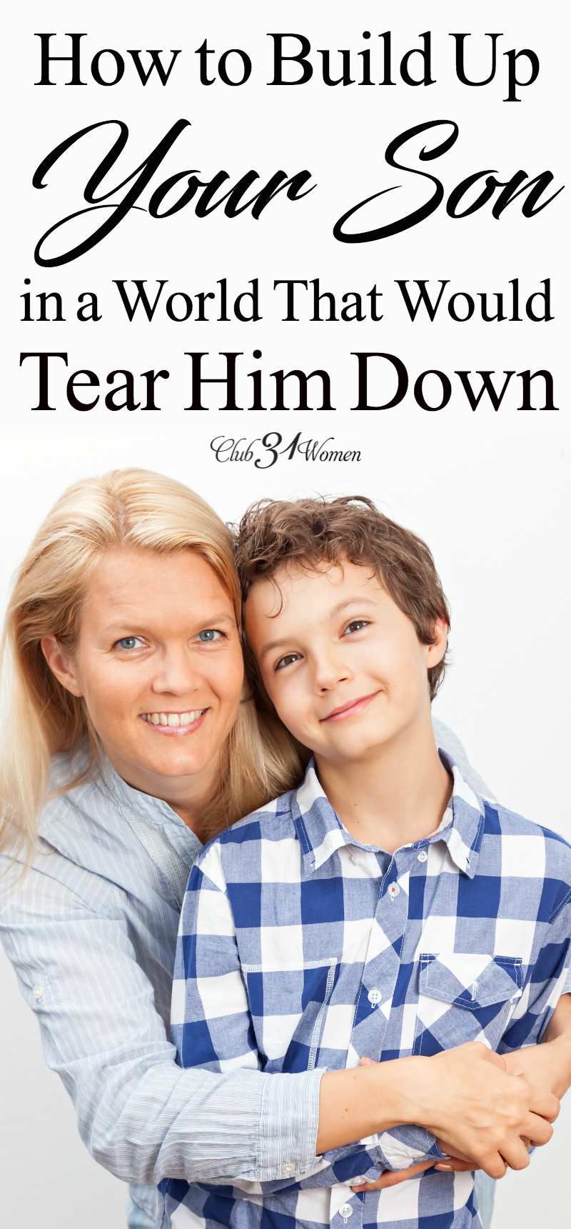 Do you know how much your son needs to hear from you? We live in a world that would tear him down, but he needs you to build him up and speak truth into his life! via @Club31Women