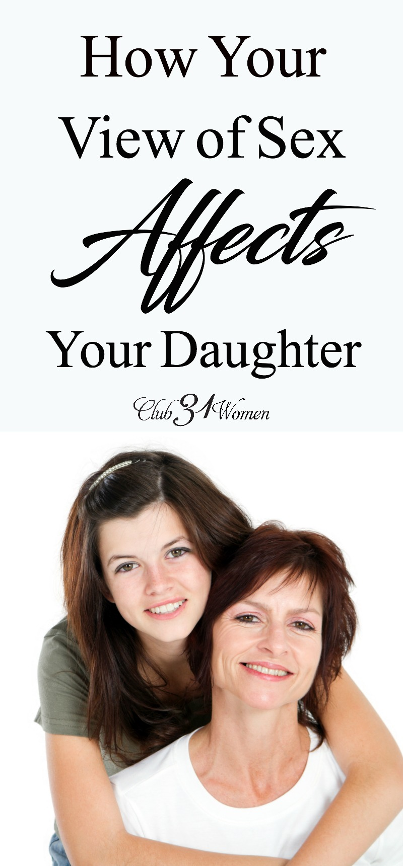 Have you considered your own view of sex and it could affect your marriage? Or how it has a profound impact on your daughter's view? via @Club31Women