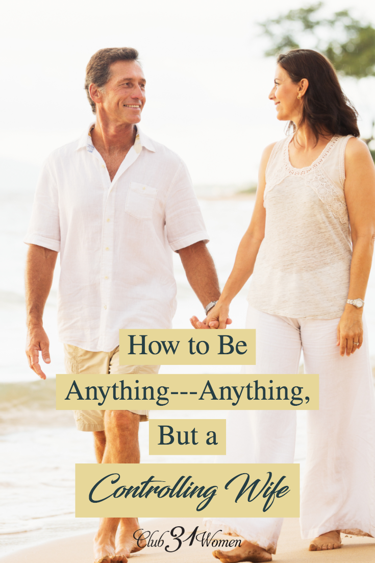 """Sometimes our overly """"helpful"""" ideas can come across as being controlling to our husband. What do we do to ensure we are being anything but controlling? via @Club31Women"""