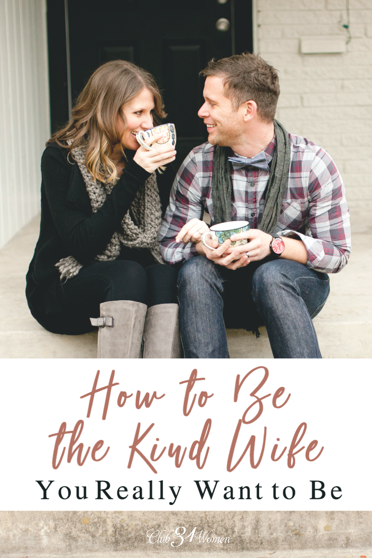 What can you do to be that kind wife to your husband? Too often we allow our own impatience get the best of us instead of being intentional with kindness. via @Club31Women