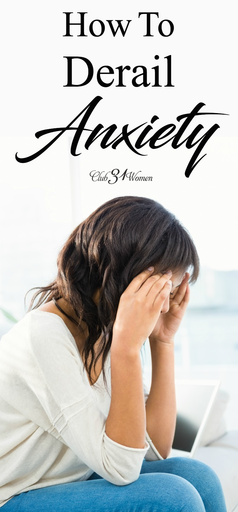 How can we derail anxiety? Those thoughts that tend to hold us captive and eventually turn into all-out fear? Here are a few resources to point you in the right direction. via @Club31Women