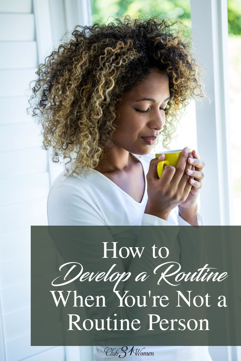 Are you looking to create a routine but aren't really a routine kind of person? What if I told you there was a way you could develop routine into your life? via @Club31Women