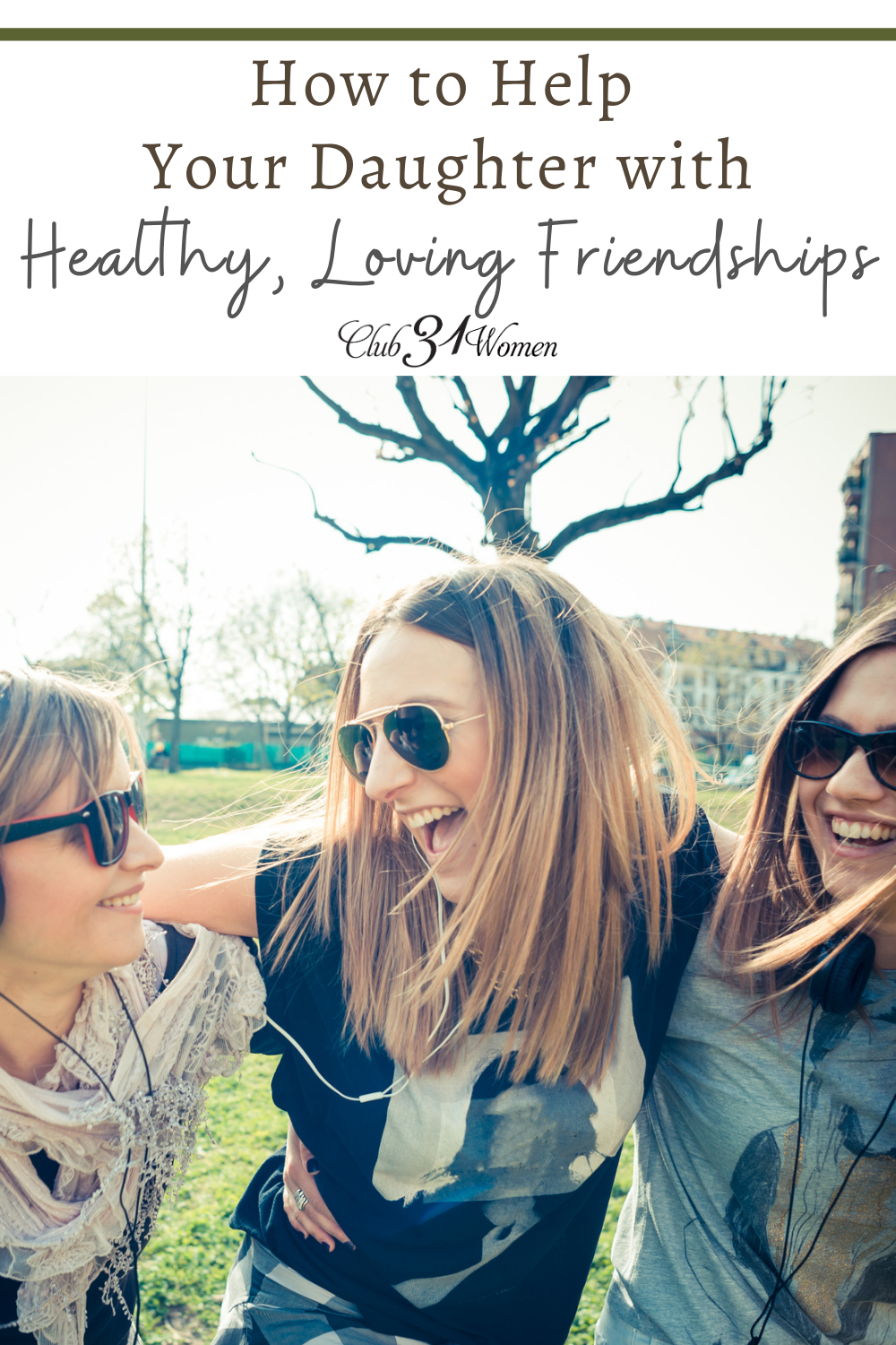 Strong friendships are such an important part of a girl's life. Here's practical and wise advice to guide your daughter in making and keeping good friends! via @Club31Women