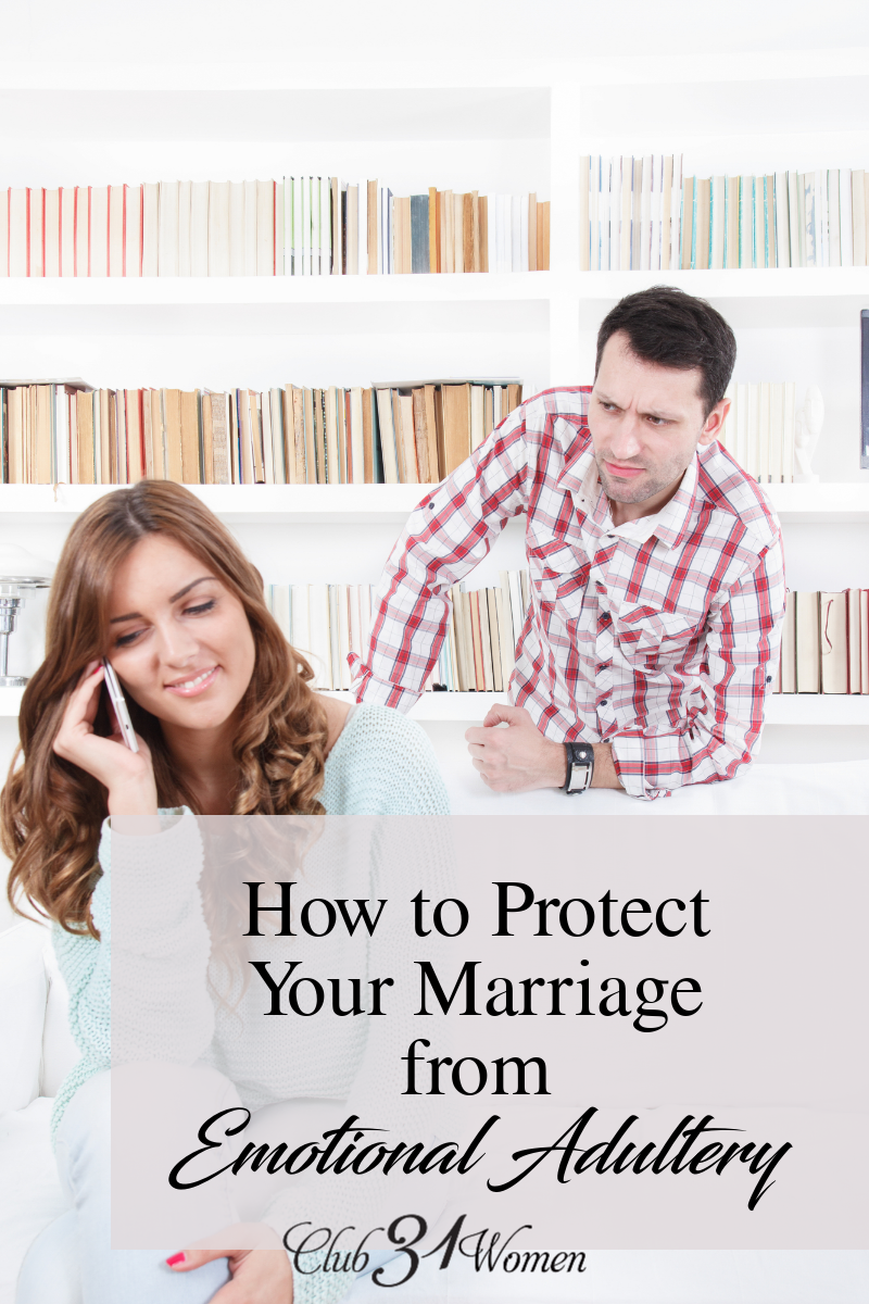 You can choose wisely to protect your marriage right now from emotional adultery or worse. What are some steps you can put into place today? via @Club31Women