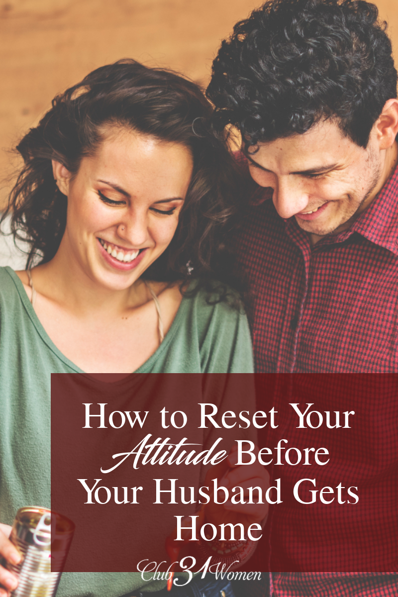 Our own attitude can set the whole tone for the kind of atmosphere our husband's walk into when they come home. How can we reset it on days we struggle? via @Club31Women