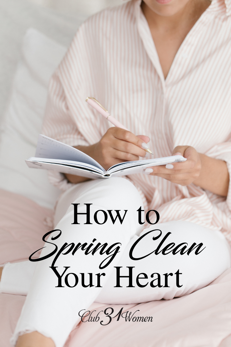 How can you spring clean your heart and remove some of the things you've allowed to slip in that may be robbing you of your full potential in Christ? via @Club31Women