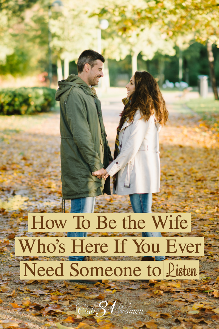 Just like we need someone to hear what we are saying as women and wives, our husband's need someone to listen to them as men and husbands. via @Club31Women